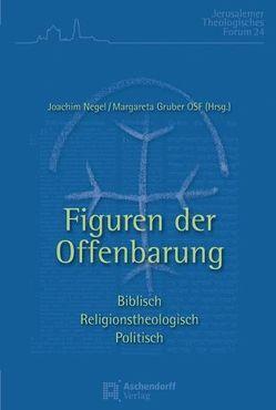 Figuren der Offenbarung. Biblisch – religionstheologisch – politisch von Gruber,  Margareta, Negel,  Joachim