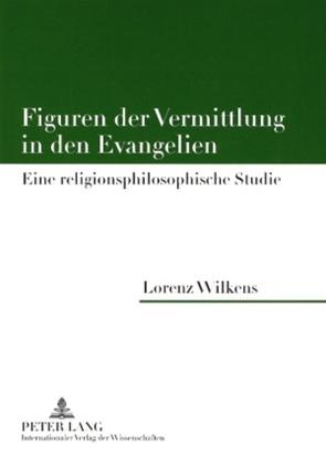Figuren der Vermittlung in den Evangelien von Wilkens,  Lorenz