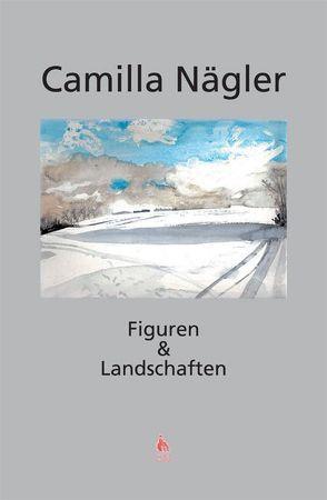 Figuren und Landschaften von Nägler,  Camilla