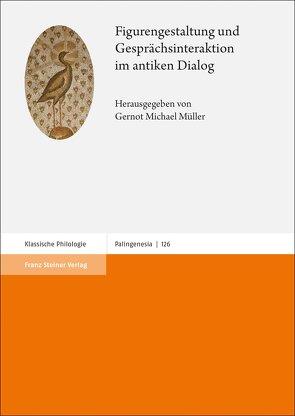 Figurengestaltung und Gesprächsinteraktion im antiken Dialog von Müller,  Gernot Michael