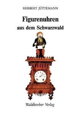Figurenuhren aus dem Schwarzwald von Jüttemann,  Herbert