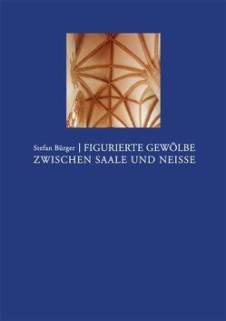 Figurierte Gewölbe zwischen Saale und Neisse von Bürger,  Stefan