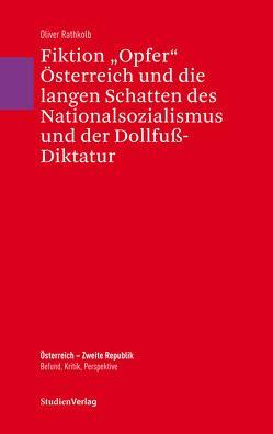 """Fiktion """"Opfer"""" Österreich und die langen Schatten des Nationalsozialismus und der Dollfuß-Diktatur von Mayrhofer,  Petra, Rathkolb,  Oliver"""