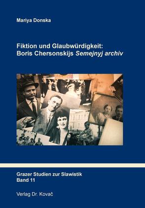 """Fiktion und Glaubwürdigkeit: Boris Chersonskijs """"Semejnyj archiv"""" von Donska,  Mariya"""