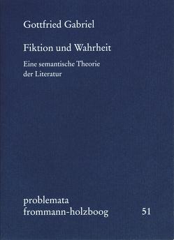 Fiktion und Wahrheit von Gabriel,  Gottfried, Holzboog,  Eckhart, Holzboog,  Günther
