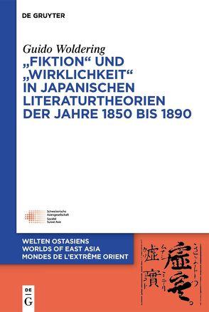 """""""Fiktion"""" und """"Wirklichkeit"""" in japanischen Literaturtheorien der Jahre 1850 bis 1890 von Woldering,  Guido"""