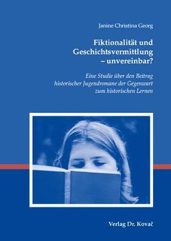 Fiktionalität und Geschichtsvermittlung – unvereinbar? von Georg,  Janine Ch