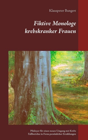 Fiktive Monologe krebskranker Frauen von Bungert,  Klauspeter