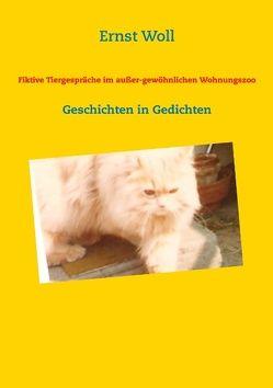 Fiktive Tiergespräche im außer-gewöhnlichen Wohnungszoo von Woll,  Ernst