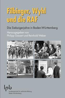 Filbinger, Wyhl und die RAF von Frick,  Lothar, Gassert,  Philipp, Weber,  Prof. Dr. Reinhold