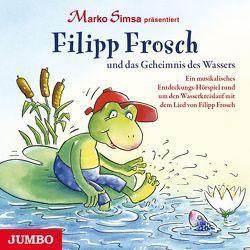 Filipp Frosch und das Geheimnis des Wassers von Rosmanith,  Peter, Simsa,  Marko, u.a.