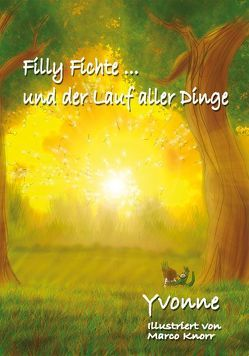 Filly Fichte… und der Lauf aller Dinge von Knorr,  Marco, Peters,  Bettina, Peters,  Torsten, Yvonne