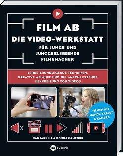 Film ab – Die Video-Werkstatt für junge und junggebliebene Filmemacher von Bamford, Farrell,  Dan