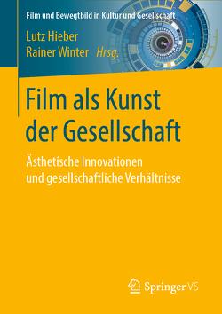 Film als Kunst der Gesellschaft von Hieber,  Lutz, Winter,  Rainer