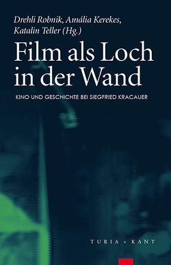 Film als Loch in der Wand von Kerikes,  Amália, Robnik,  Drehli, Teller,  Katalin
