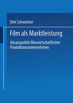 Film als Marktleistung von Schweitzer,  Dirk
