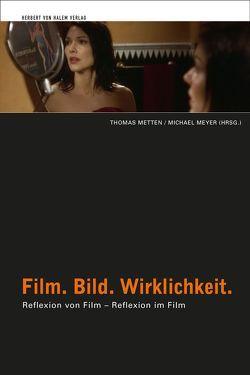 Film. Bild. Wirklichkeit. Reflexion von Film – Reflexion im Film von Metten,  Thomas, Meyer,  Michael