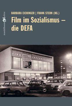 Film im Sozialismus – Die DEFA von Eichinger,  Barbara, Stern,  Frank