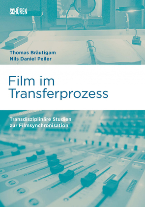 Film im Transferprozess von Bräutigam,  Thomas, Peiler,  Nils Daniel