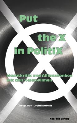Put the X in PolitiX von Auer,  David, Ebbrecht-Hartmann,  Tobias, Harrasser,  Karin, Robnik,  Drehli, Wirth,  Ulrike