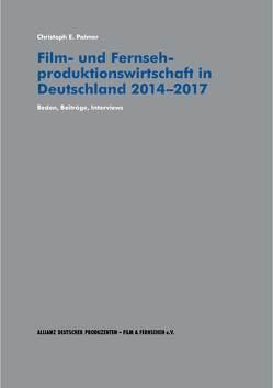 Film- und Fernsehproduktionswirtschaft in Deutschland 2014-2017 von Palmer,  Dr. Christoph E.