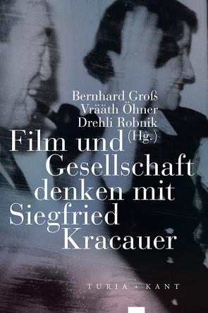 Film und Gesellschaft denken mit Siegfried Kracauer von Gross,  Bernhard, Öhner,  Vrääth, Robnik,  Drehli