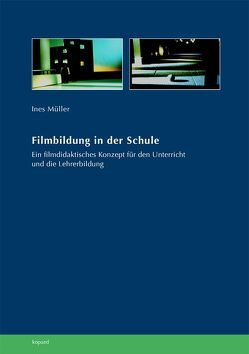Filmbildung in der Schule von Müller,  Ines