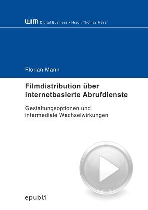 Filmdistribution über internetbasierte Abrufdienste von Mann,  Florian