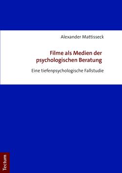 Filme als Medien der psychologischen Beratung von Mattisseck,  Alexander