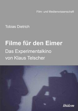 Filme für den Eimer: Das Experimentalkino von Klaus Telscher von Dietrich,  Tobias, Schenk,  Irmbert, Wulff,  Hans-Jürgen