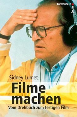 Filme machen von Lumet, Sidney, Schmidt, Michael