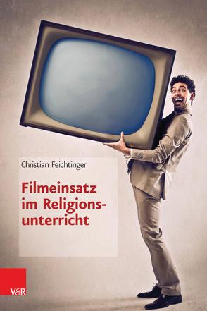Filmeinsatz im Religionsunterricht von Feichtinger,  Christian