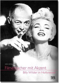 Filmemacher mit Akzent – Billy Wilder in Hollywood von Gemünden,  Gerd, Metelko,  Petra, Schlöndorff,  Volker, Wagner,  Christine