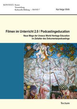 Filmen im Unterricht 2.0 / Podcastingeducation von Wirth,  Kai Helge