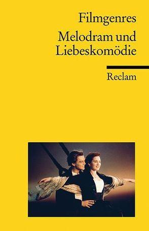 Filmgenres: Melodram und Liebeskomödie von Felix,  Jürgen, Koebner,  Thomas
