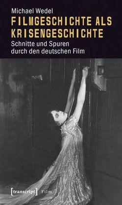 Filmgeschichte als Krisengeschichte von Wedel,  Michael