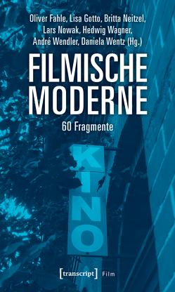 Filmische Moderne von Fahle,  Oliver, Gotto,  Lisa, Neitzel,  Britta, Nowak,  Lars, Wagner,  Hedwig, Wendler,  André, Wentz,  Daniela