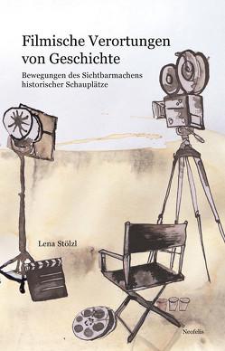 Filmische Verortungen von Geschichte von Stölzl,  Lena