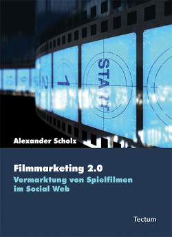 Filmmarketing 2.0 von Scholz,  Alexander
