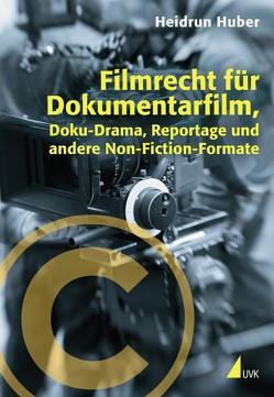 Filmrecht für Dokumentarfilm, Doku-Drama, Reportage und andere Non-Fiction-Formate von Huber,  Heidrun