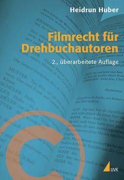 Filmrecht für Drehbuchautoren von Huber,  Heidrun