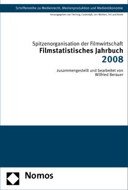Filmstatistisches Jahrbuch 2008 von Berauer,  Wilfried, Spitzenorganisation der Filmwirtschaft e.V.