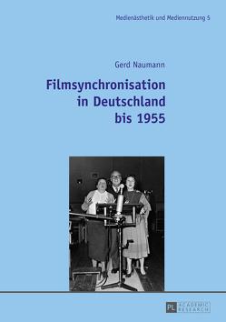 Filmsynchronisation in Deutschland bis 1955 von Naumann,  Gerd
