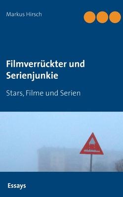 Filmverrückter und Serienjunkie von Hirsch,  Markus