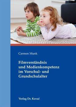 Filmverständnis und Medienkompetenz im Vorschul- und Grundschulalter von Munk,  Carmen