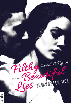 Filthy Beautiful Lies – Zum ersten Mal von Häußler,  Sonja, Ryan,  Kendall
