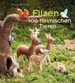 Filzen von heimischen Tieren von Pfeiffer,  Ulrike und Jürgen, Reinhard,  Rotraud