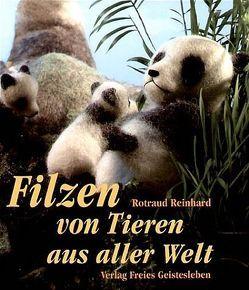 Filzen von Tieren aus aller Welt von Reinhard,  Rotraud