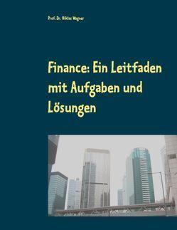 Finance: Ein Leitfaden mit Aufgaben und Lösungen von Wagner,  Niklas