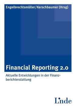 Financial Reporting 2.0 von Engelbrechtsmüller,  Christian, Kerschbaumer,  Helmut
